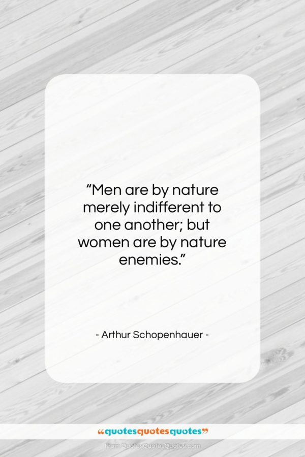 """Arthur Schopenhauer quote: """"Men are by nature merely indifferent to…""""- at QuotesQuotesQuotes.com"""