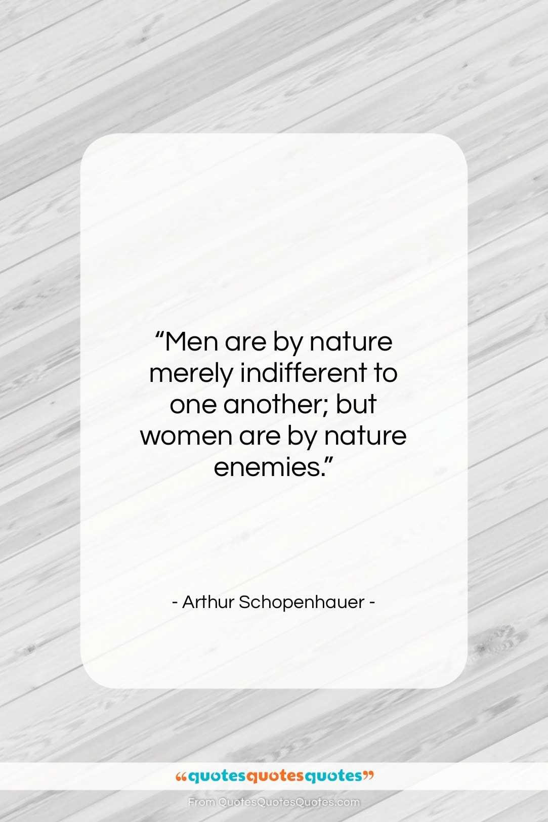 "Arthur Schopenhauer quote: ""Men are by nature merely indifferent to…""- at QuotesQuotesQuotes.com"