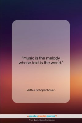 "Arthur Schopenhauer quote: ""Music is the melody whose text is…""- at QuotesQuotesQuotes.com"
