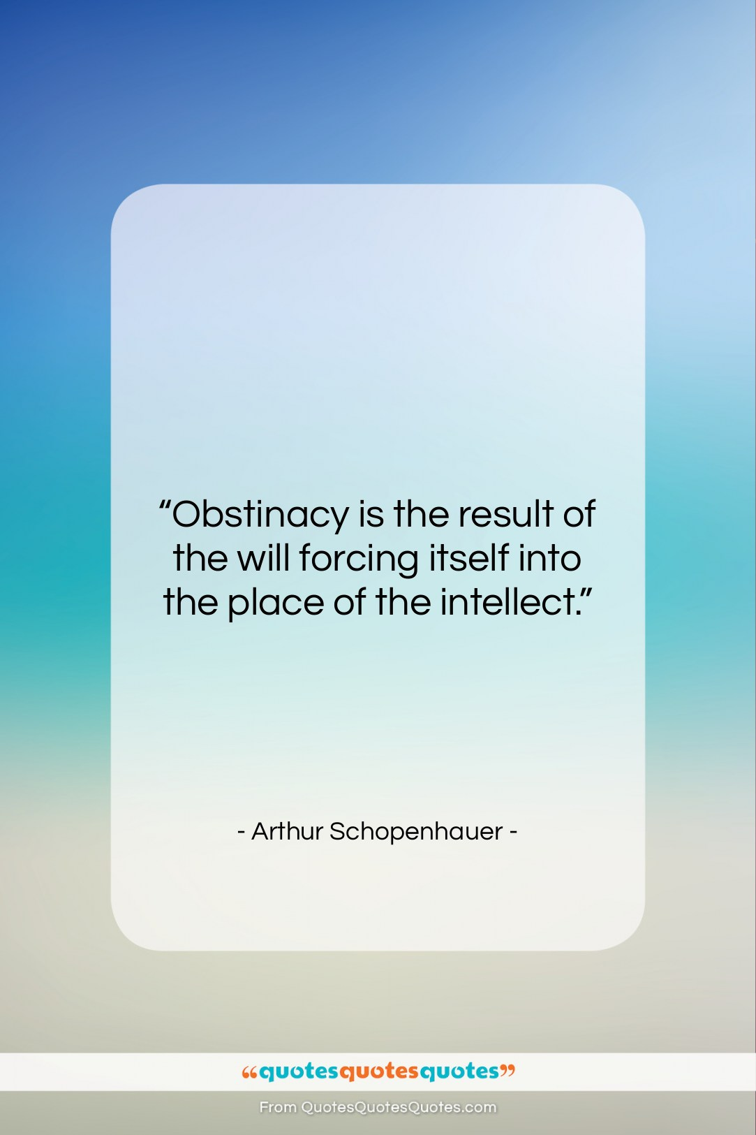 """Arthur Schopenhauer quote: """"Obstinacy is the result of the will…""""- at QuotesQuotesQuotes.com"""