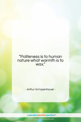 """Arthur Schopenhauer quote: """"Politeness is to human nature what warmth…""""- at QuotesQuotesQuotes.com"""
