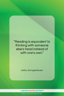 """Arthur Schopenhauer quote: """"Reading is equivalent to thinking with someone…""""- at QuotesQuotesQuotes.com"""