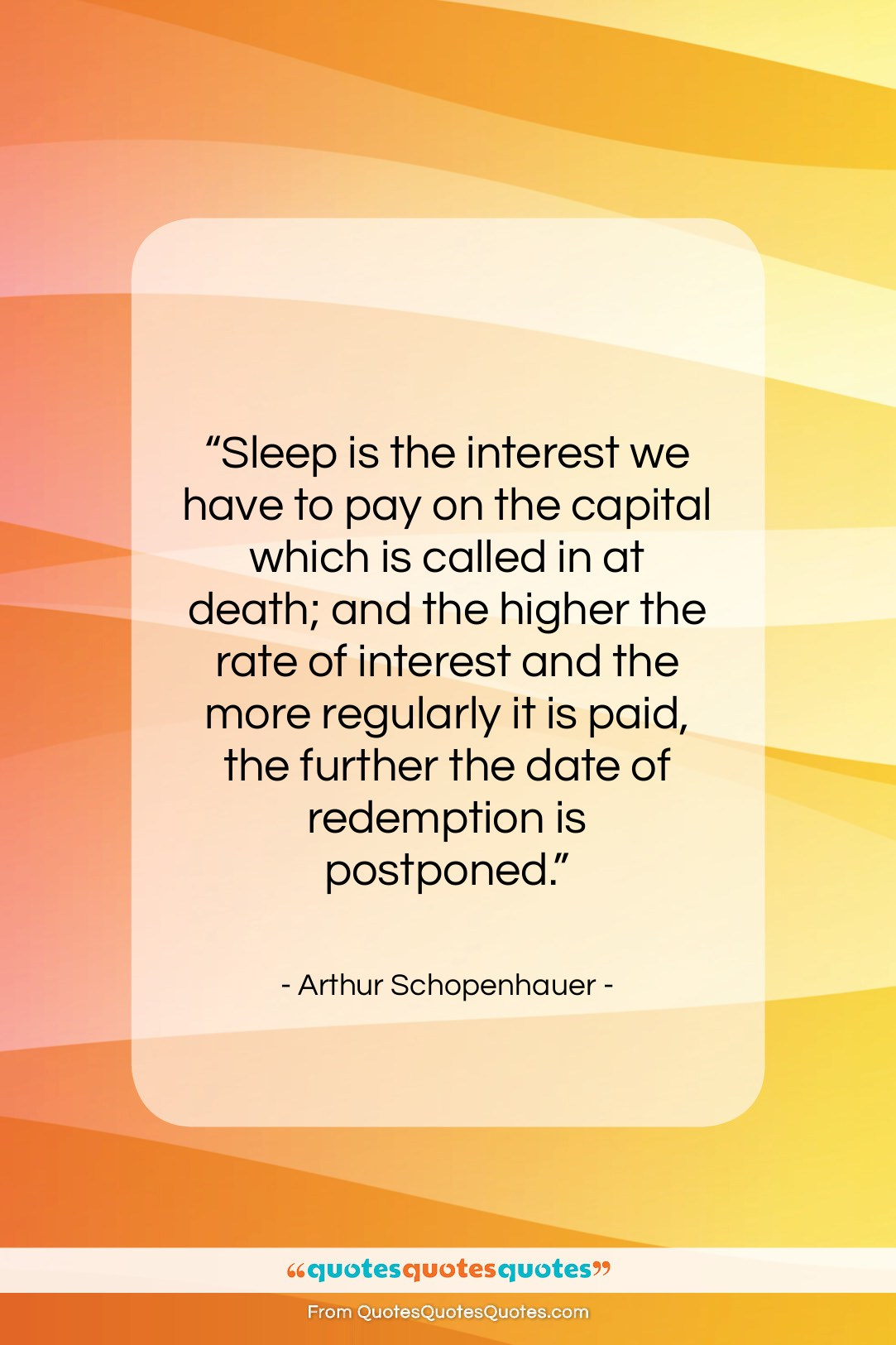 """Arthur Schopenhauer quote: """"Sleep is the interest we have to…""""- at QuotesQuotesQuotes.com"""