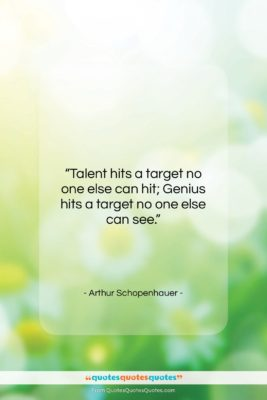 """Arthur Schopenhauer quote: """"Talent hits a target no one else…""""- at QuotesQuotesQuotes.com"""
