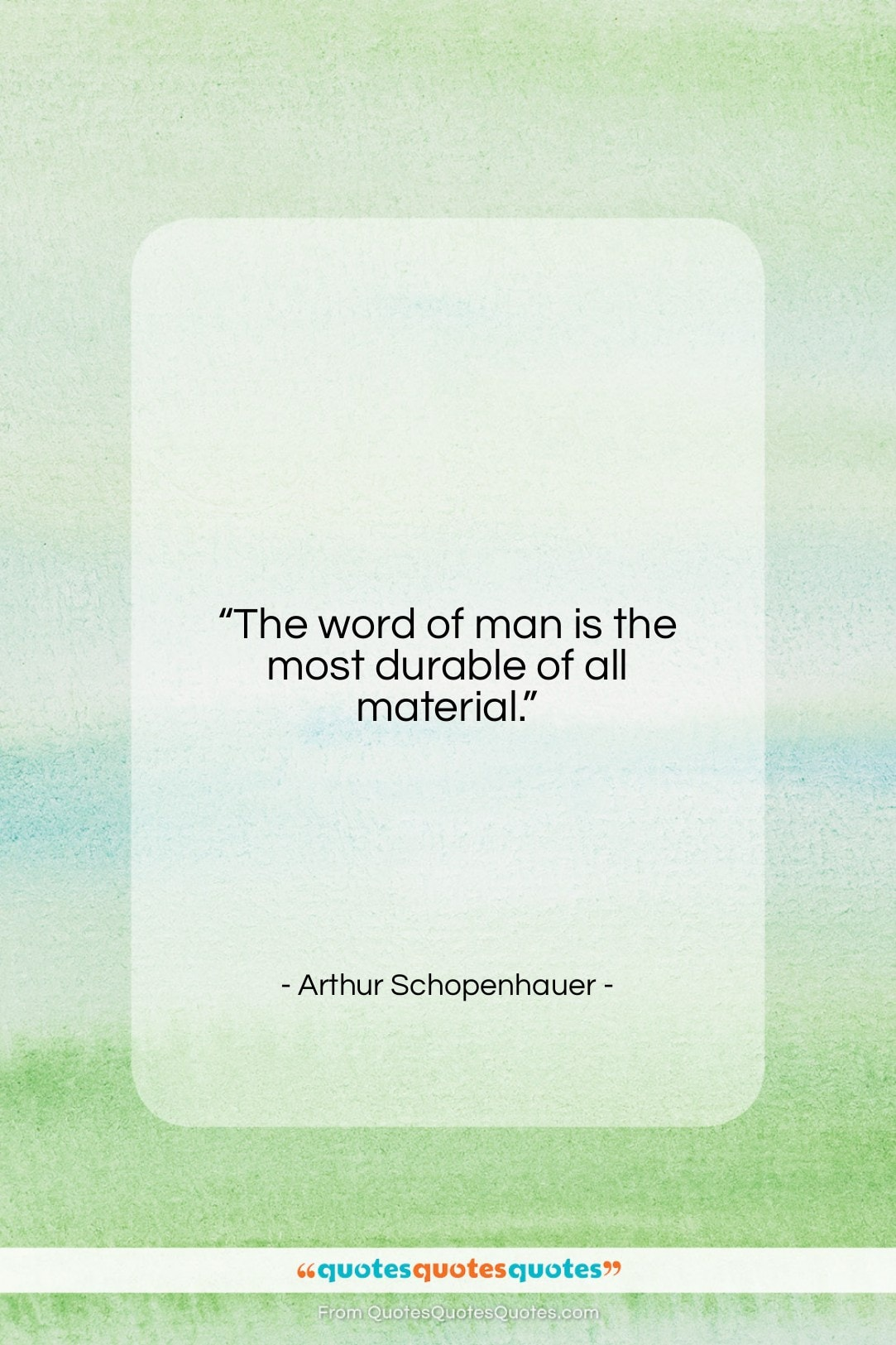"""Arthur Schopenhauer quote: """"The word of man is the most…""""- at QuotesQuotesQuotes.com"""