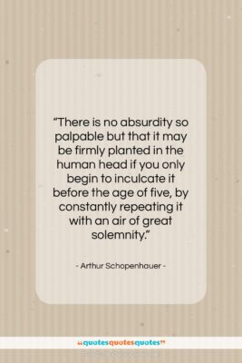 """Arthur Schopenhauer quote: """"There is no absurdity so palpable but…""""- at QuotesQuotesQuotes.com"""