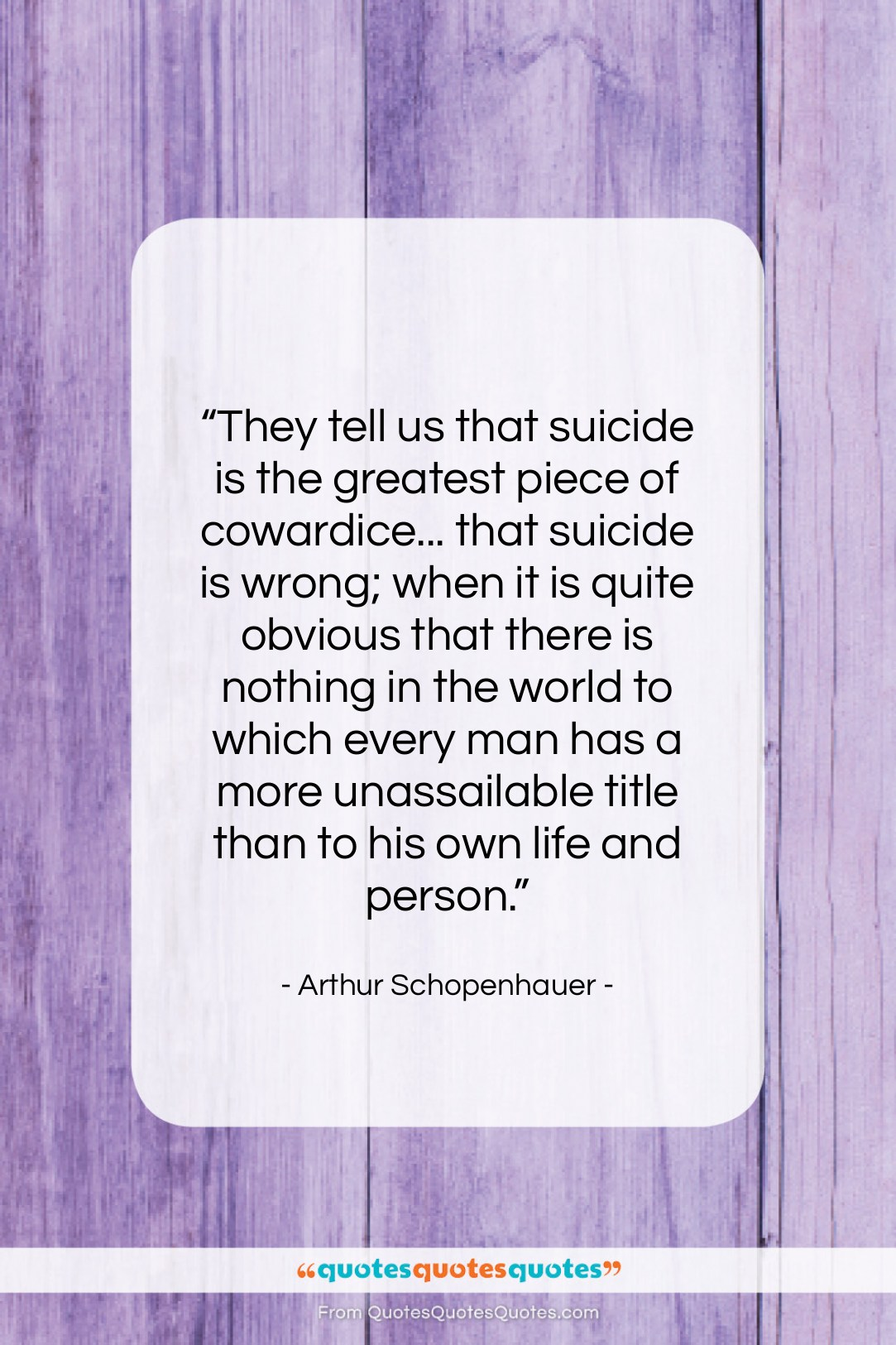"""Arthur Schopenhauer quote: """"They tell us that suicide is the…""""- at QuotesQuotesQuotes.com"""