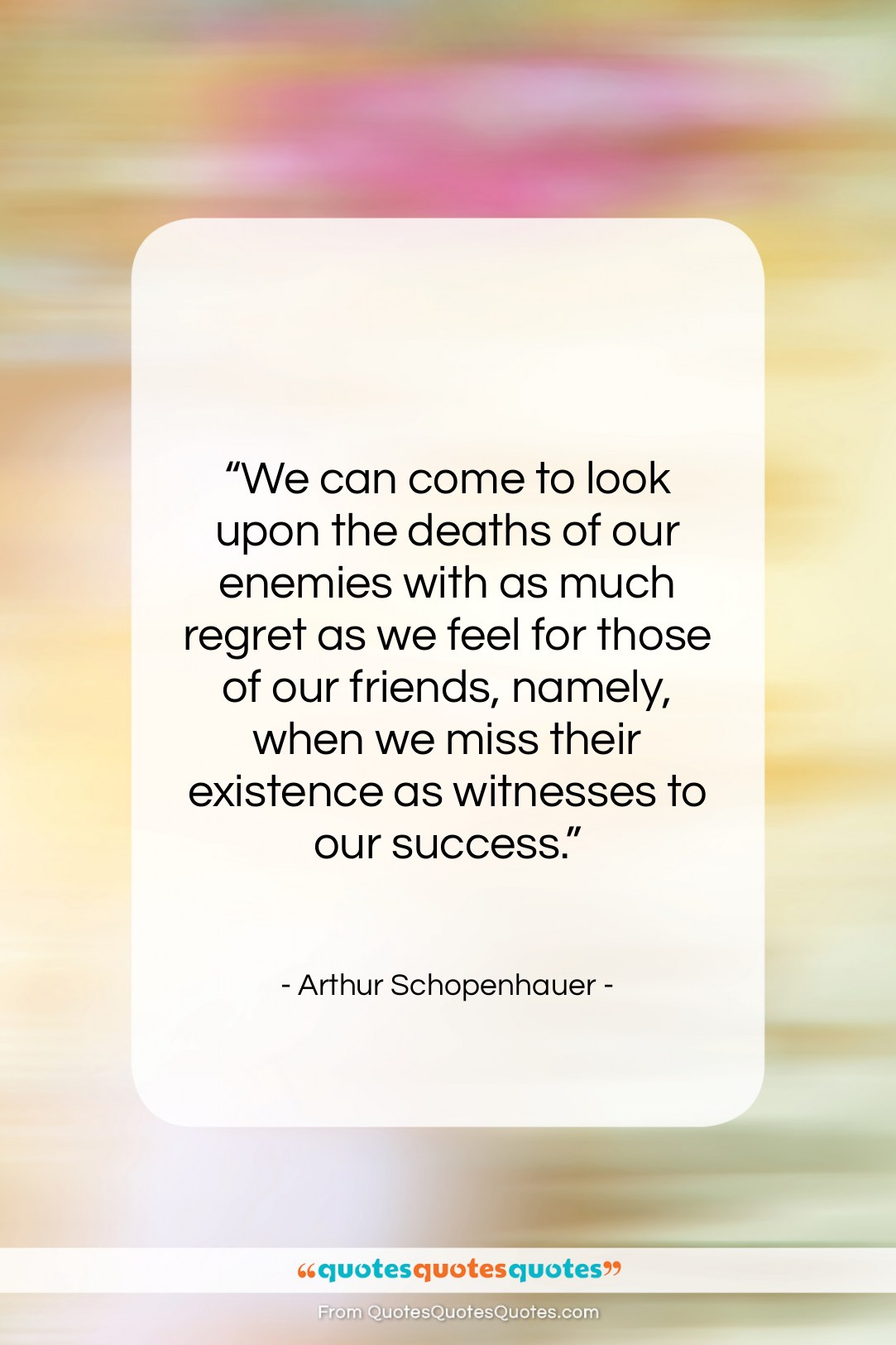 "Arthur Schopenhauer quote: ""We can come to look upon the…""- at QuotesQuotesQuotes.com"