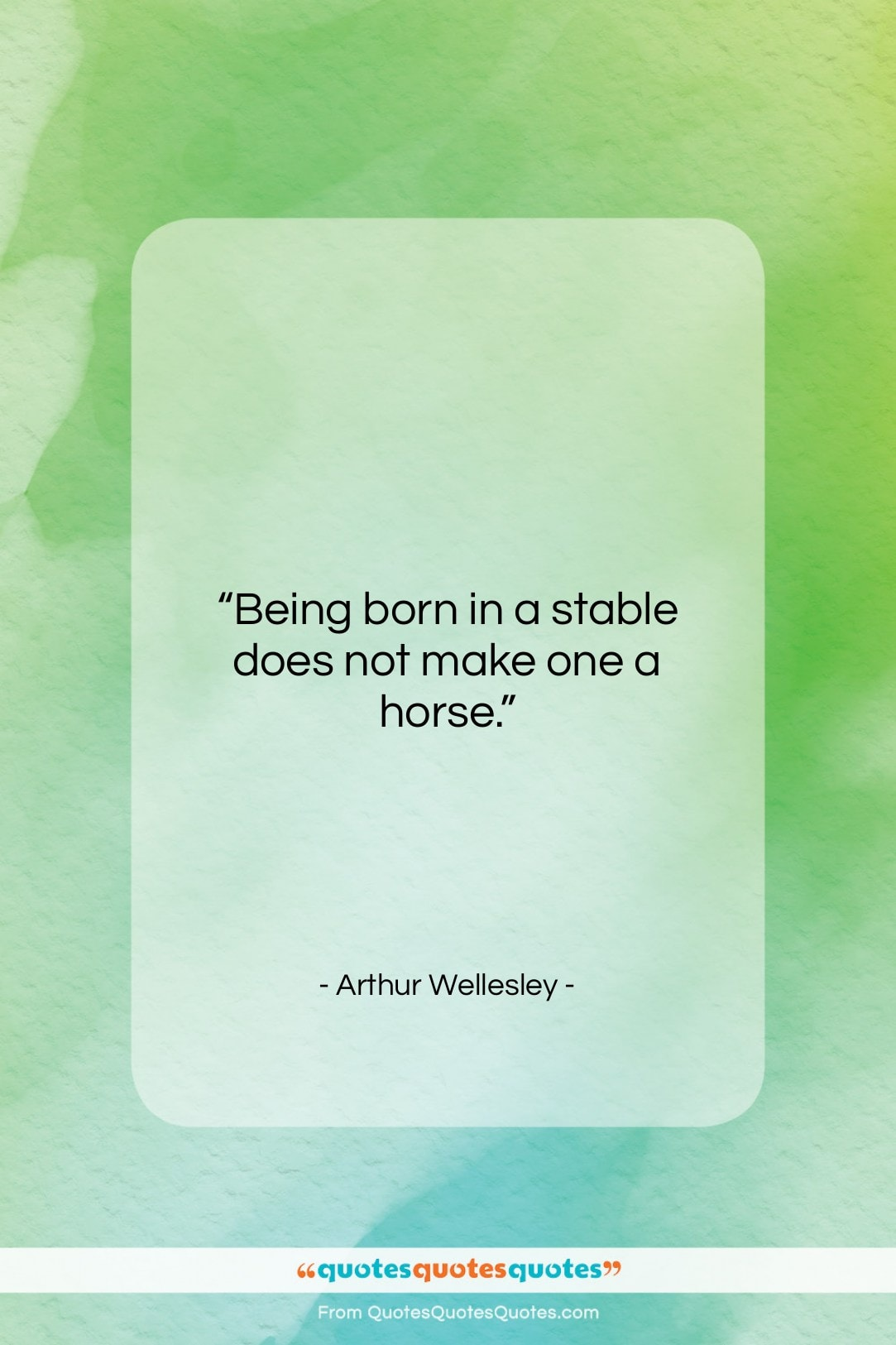"Arthur Wellesley quote: ""Being born in a stable does not…""- at QuotesQuotesQuotes.com"
