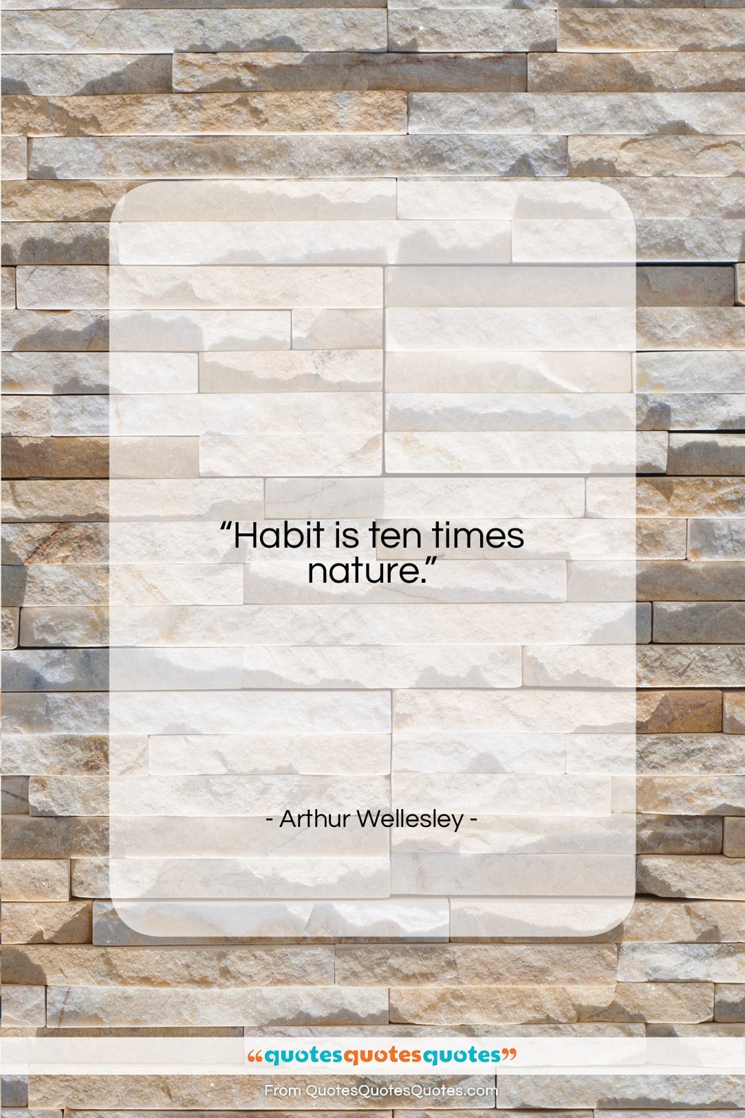 """Arthur Wellesley quote: """"Habit is ten times nature….""""- at QuotesQuotesQuotes.com"""