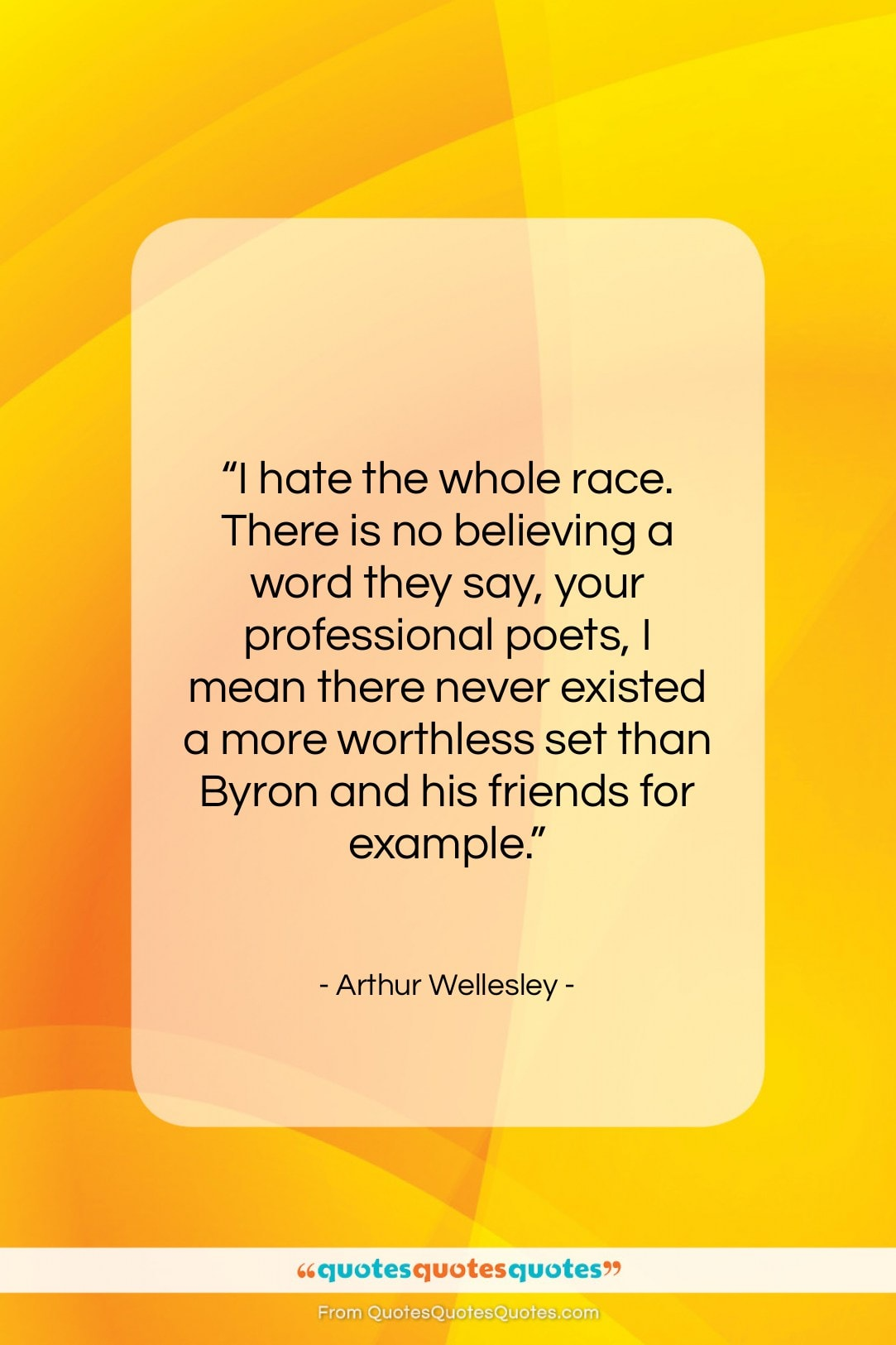 """Arthur Wellesley quote: """"I hate the whole race. There is…""""- at QuotesQuotesQuotes.com"""