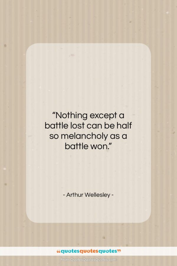 """Arthur Wellesley quote: """"Nothing except a battle lost can be…""""- at QuotesQuotesQuotes.com"""