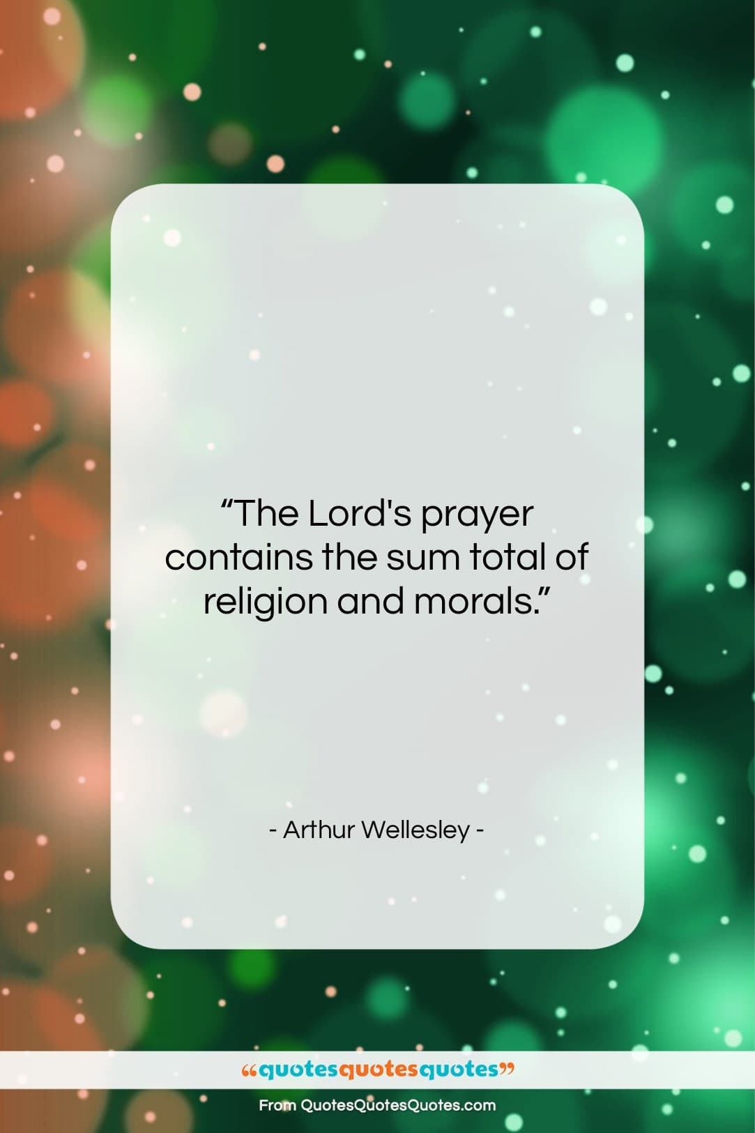 """Arthur Wellesley quote: """"The Lord's prayer contains the sum total…""""- at QuotesQuotesQuotes.com"""
