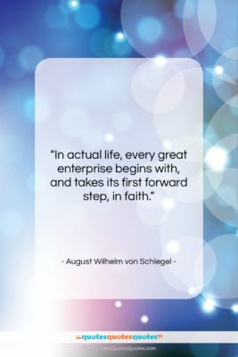 """August Wilhelm von Schlegel quote: """"In actual life, every great enterprise begins…""""- at QuotesQuotesQuotes.com"""