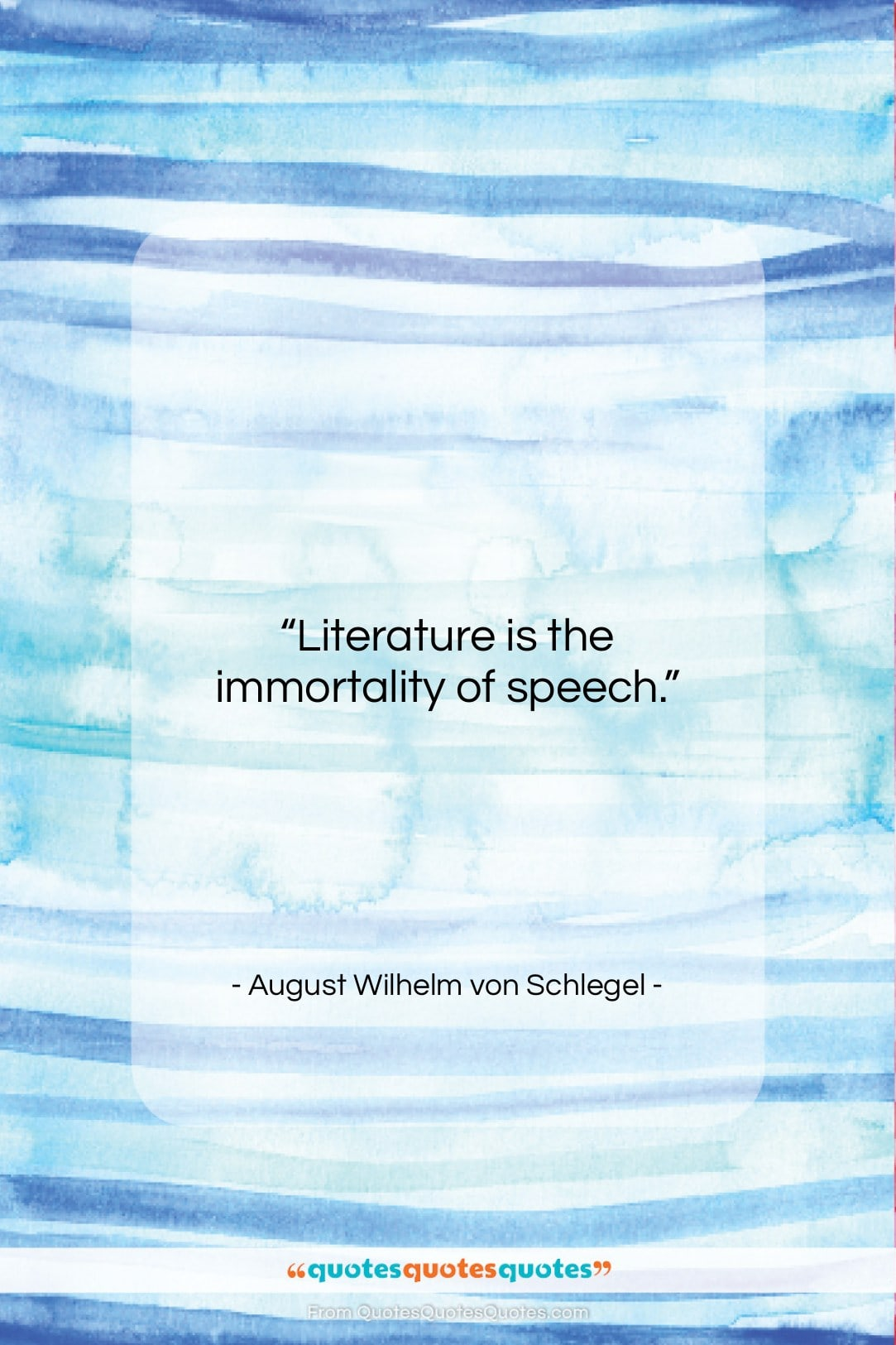 """August Wilhelm von Schlegel quote: """"Literature is the immortality of speech….""""- at QuotesQuotesQuotes.com"""