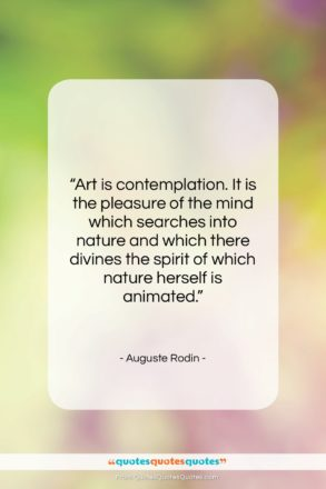 """Auguste Rodin quote: """"Art is contemplation. It is the pleasure…""""- at QuotesQuotesQuotes.com"""
