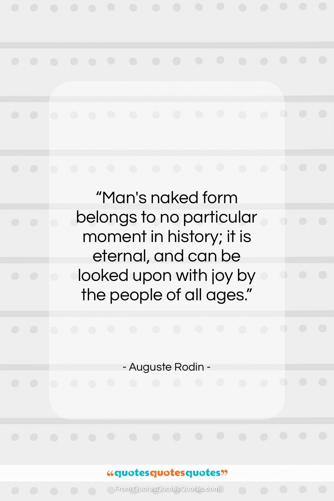 """Auguste Rodin quote: """"Man's naked form belongs to no particular…""""- at QuotesQuotesQuotes.com"""