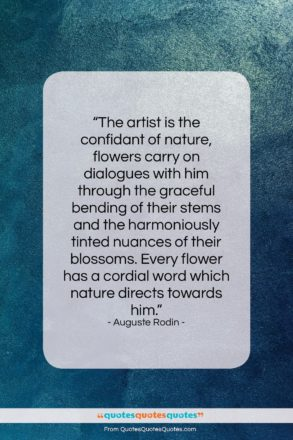"""Auguste Rodin quote: """"The artist is the confidant of nature,…""""- at QuotesQuotesQuotes.com"""