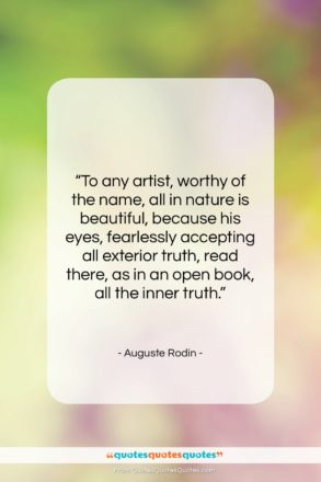 """Auguste Rodin quote: """"To any artist, worthy of the name,…""""- at QuotesQuotesQuotes.com"""
