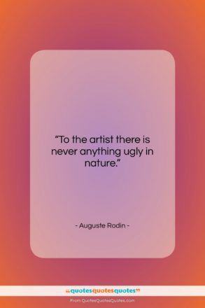 """Auguste Rodin quote: """"To the artist there is never anything…""""- at QuotesQuotesQuotes.com"""