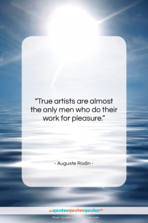 """Auguste Rodin quote: """"True artists are almost the only men…""""- at QuotesQuotesQuotes.com"""