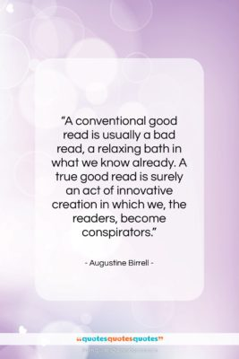 "Augustine Birrell quote: ""A conventional good read is usually a…""- at QuotesQuotesQuotes.com"