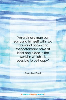 """Augustine Birrell quote: """"An ordinary man can surround himself with…""""- at QuotesQuotesQuotes.com"""