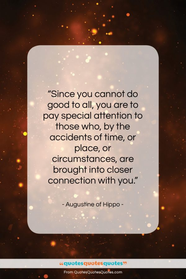 """Augustine of Hippo quote: """"Since you cannot do good to all…""""- at QuotesQuotesQuotes.com"""