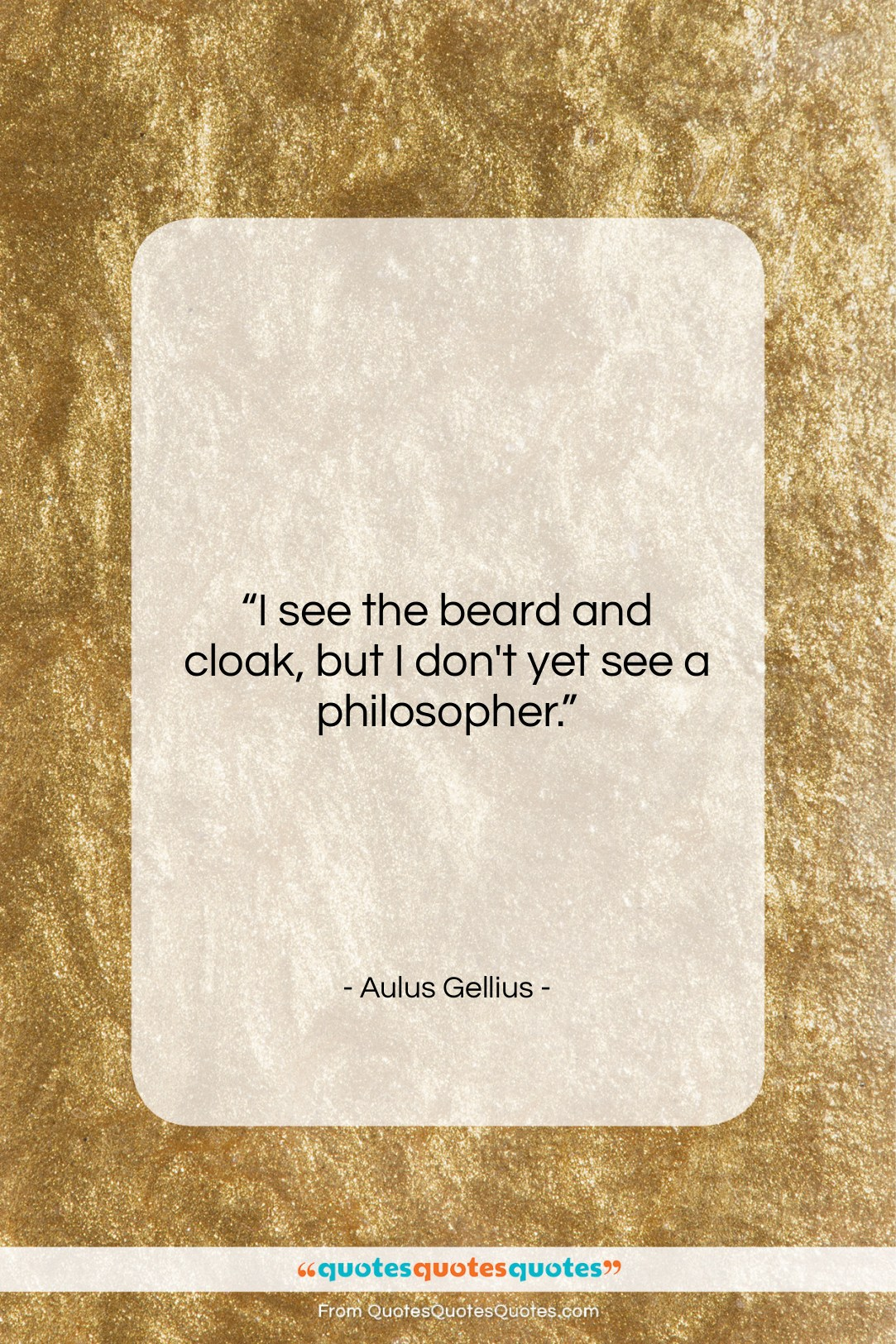"""Aulus Gellius quote: """"I see the beard and cloak, but…""""- at QuotesQuotesQuotes.com"""
