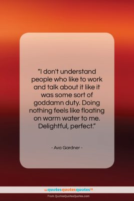 """Ava Gardner quote: """"I don't understand people who like to…""""- at QuotesQuotesQuotes.com"""