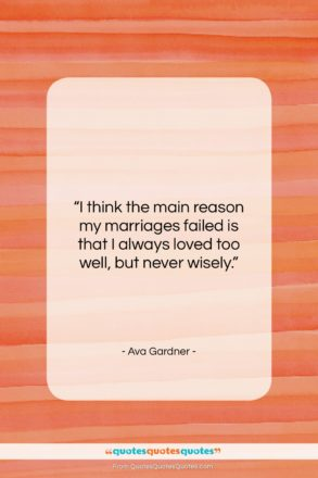 """Ava Gardner quote: """"I think the main reason my marriages…""""- at QuotesQuotesQuotes.com"""