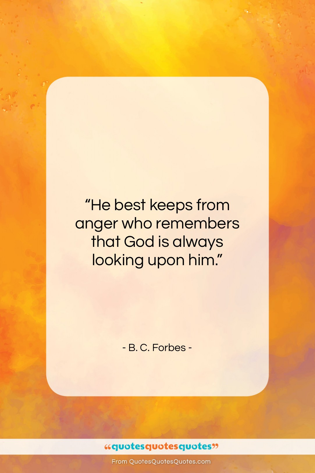 "B. C. Forbes quote: ""He best keeps from anger who remembers…""- at QuotesQuotesQuotes.com"