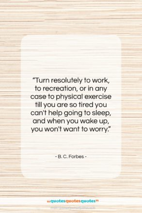 "B. C. Forbes quote: ""Turn resolutely to work, to recreation, or…""- at QuotesQuotesQuotes.com"