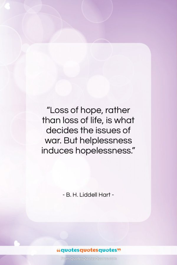 """B. H. Liddell Hart quote: """"Loss of hope, rather than loss of…""""- at QuotesQuotesQuotes.com"""