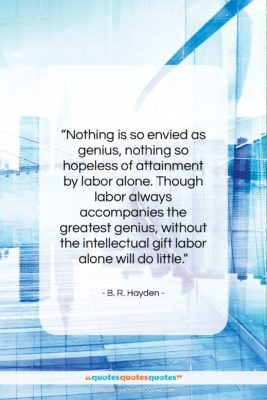 """B. R. Hayden quote: """"Nothing is so envied as genius, nothing…""""- at QuotesQuotesQuotes.com"""