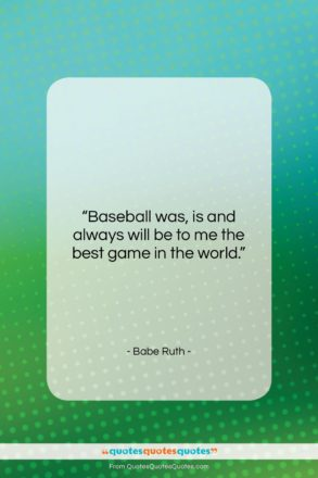"""Babe Ruth quote: """"Baseball was, is and always will be…""""- at QuotesQuotesQuotes.com"""
