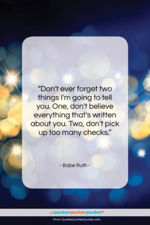 "Babe Ruth quote: ""Don't ever forget two things I'm going…""- at QuotesQuotesQuotes.com"