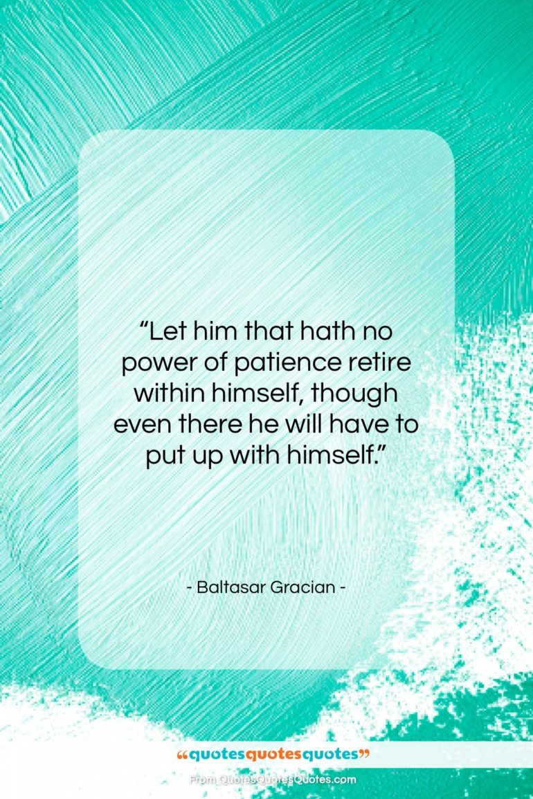 """Baltasar Gracian quote: """"Let him that hath no power of…""""- at QuotesQuotesQuotes.com"""