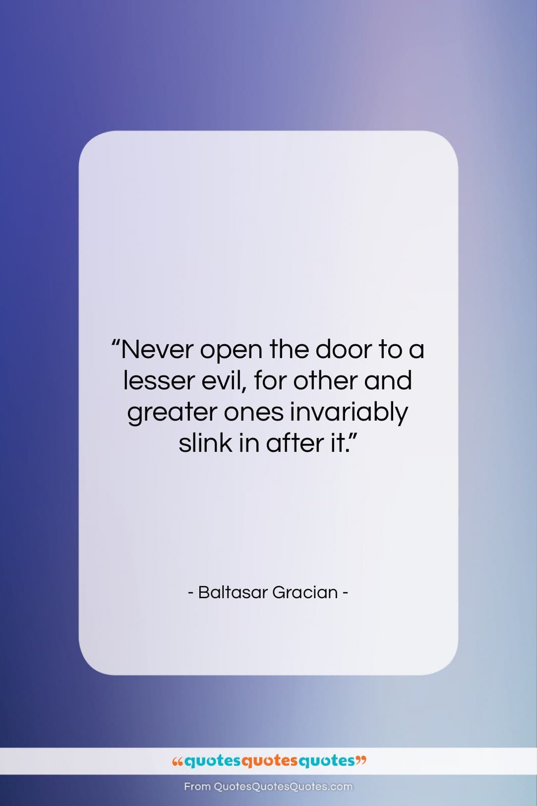 """Baltasar Gracian quote: """"Never open the door to a lesser…""""- at QuotesQuotesQuotes.com"""