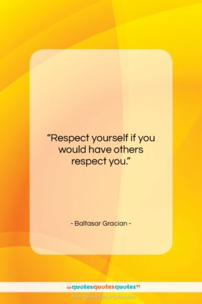 """Baltasar Gracian quote: """"Respect yourself if you would have others…""""- at QuotesQuotesQuotes.com"""