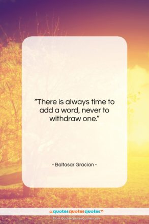"""Baltasar Gracian quote: """"There is always time to add a…""""- at QuotesQuotesQuotes.com"""