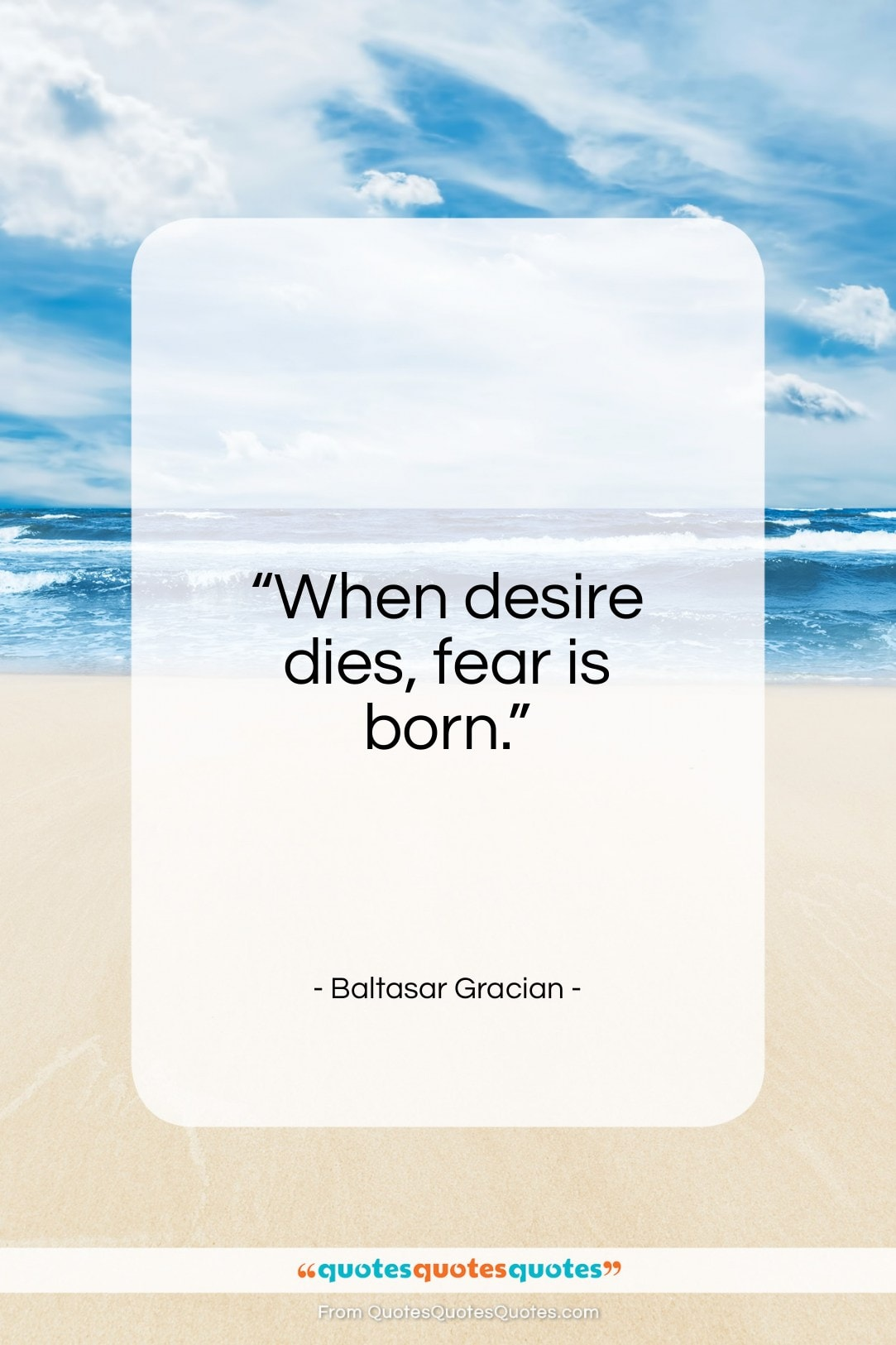 """Baltasar Gracian quote: """"When desire dies, fear is born…""""- at QuotesQuotesQuotes.com"""