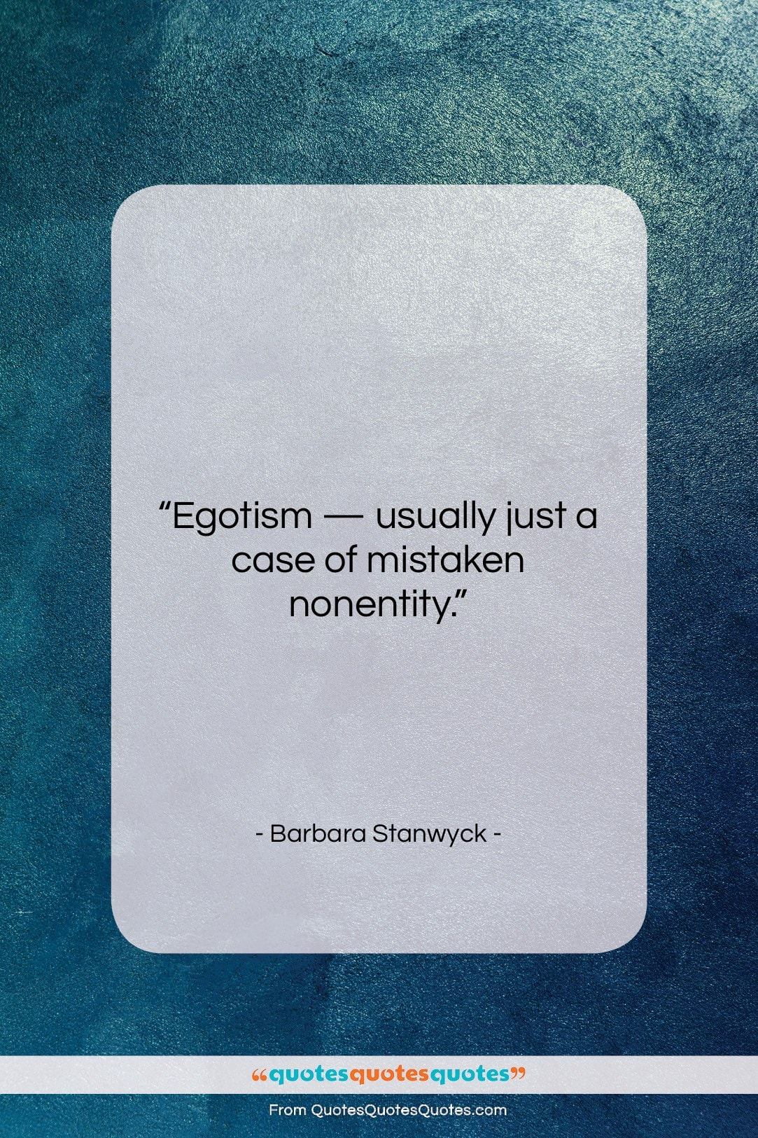 "Barbara Stanwyck quote: ""Egotism — usually just a case of…""- at QuotesQuotesQuotes.com"