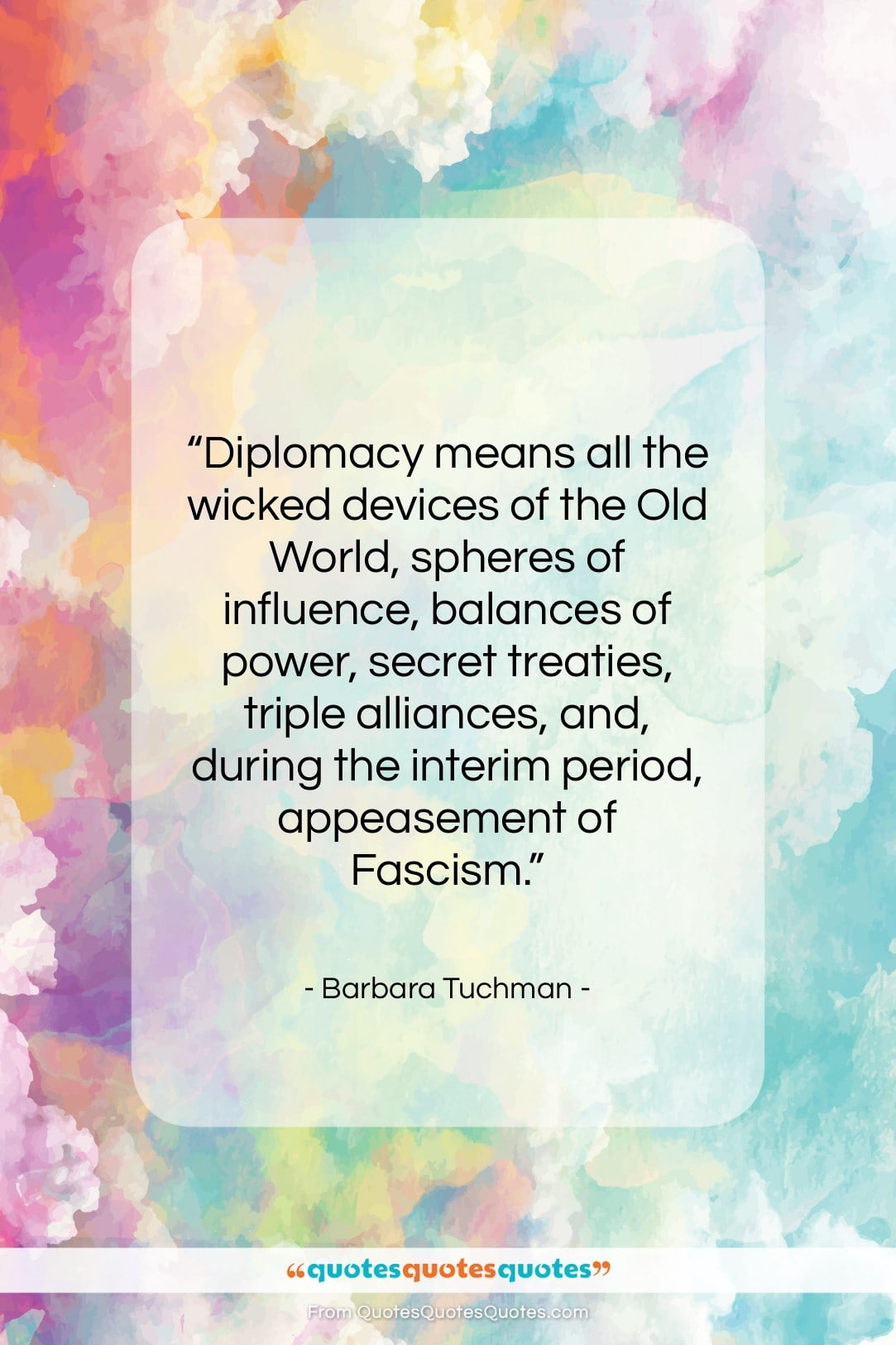 """Barbara Tuchman quote: """"Diplomacy means all the wicked devices of…""""- at QuotesQuotesQuotes.com"""