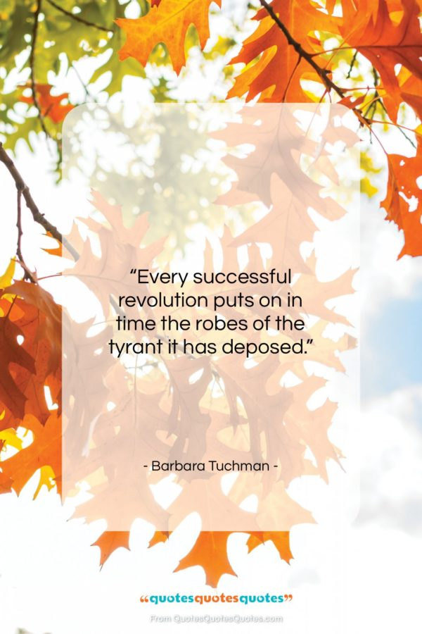 """Barbara Tuchman quote: """"Every successful revolution puts on in time…""""- at QuotesQuotesQuotes.com"""