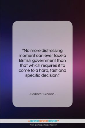 """Barbara Tuchman quote: """"No more distressing moment can ever face…""""- at QuotesQuotesQuotes.com"""