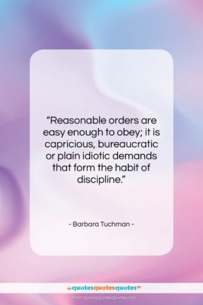 """Barbara Tuchman quote: """"Reasonable orders are easy enough to obey;…""""- at QuotesQuotesQuotes.com"""
