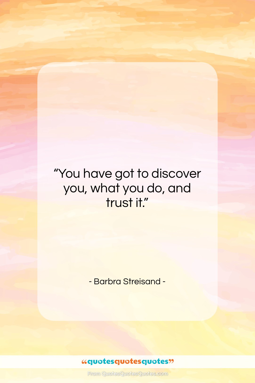 """Barbra Streisand quote: """"You have got to discover you, what…""""- at QuotesQuotesQuotes.com"""
