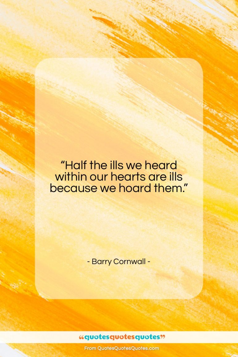 """Barry Cornwall quote: """"Half the ills we heard within our…""""- at QuotesQuotesQuotes.com"""