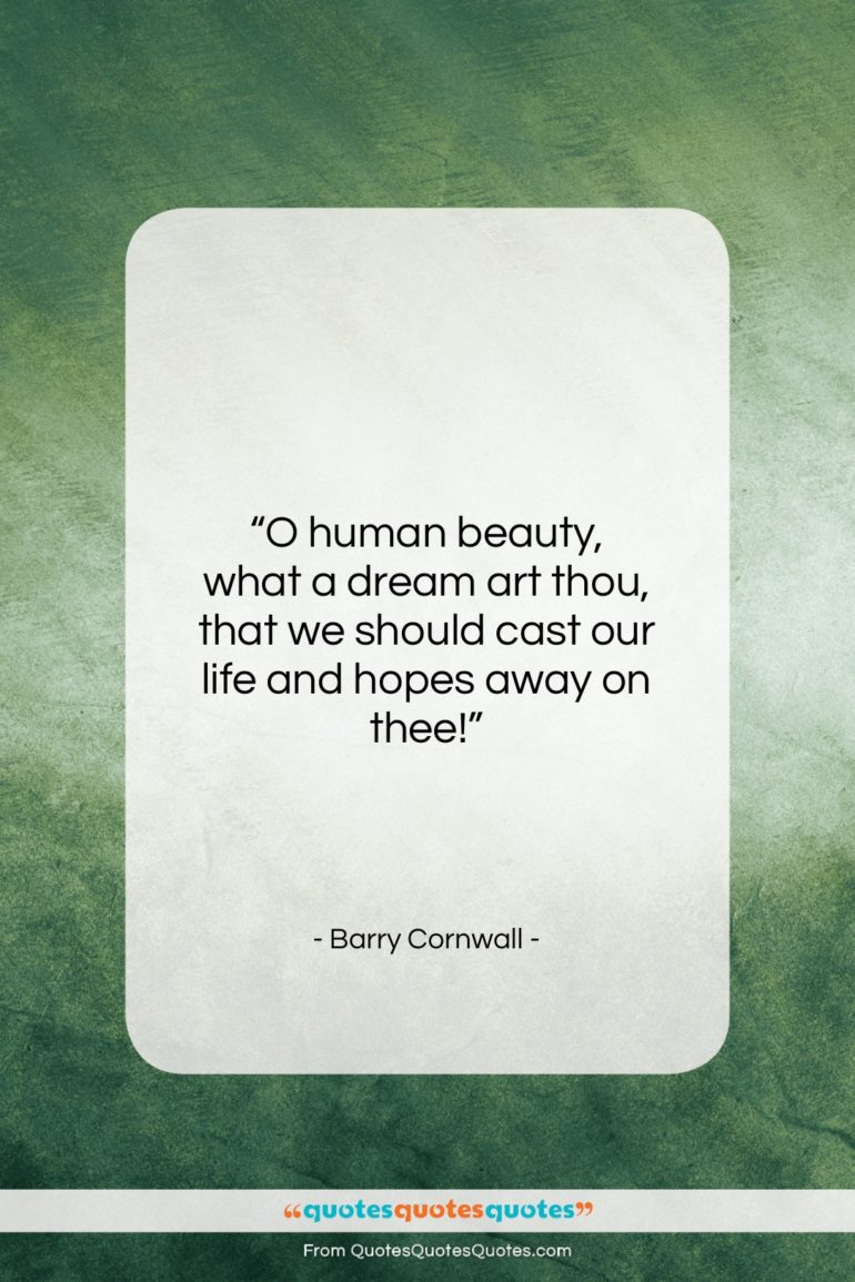 """Barry Cornwall quote: """"O human beauty, what a dream art…""""- at QuotesQuotesQuotes.com"""